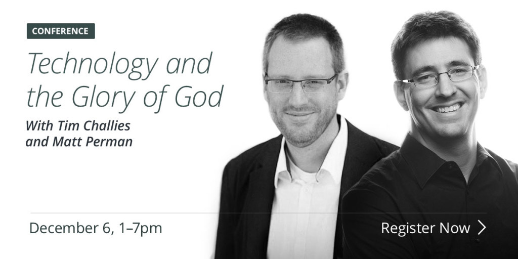 Technology and the Glory of God with Matt Perman and Tim Challies