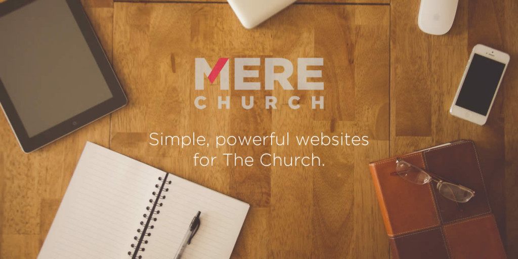MereChurch: Simple, powerful websites for The Church